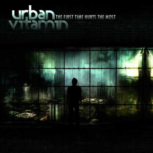 Urban Vitamin - The First Time Hurts The Most (2010)